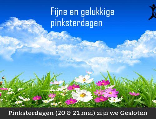 Pinksterdagen (20 & 21 mei) zijn we Gesloten